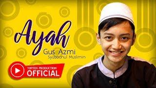 Gus Azmi Syubbanul Muslimin AYAH.mp3