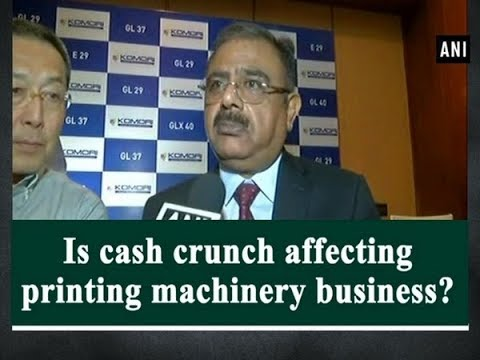 Is cash crunch affecting printing machinery business? - ANI News
