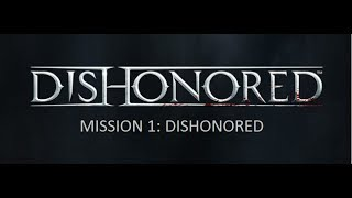 Dishonored: Mission 1 [Ghost, No Knockouts, Flesh and Steel] [1080p]