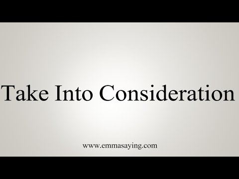 How To Say Take Into Consideration