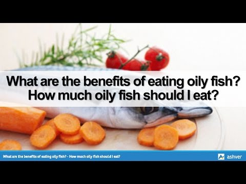 What Are The Benefits Of Eating Oily Fish? - How Much Oily Fish Should I Eat?