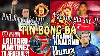 Tin thể thao bóng đá 29/7/2021: Phil Jones rời MU,Chelsea nổ bom tấn Kounde,Arsenal hỏi mua Lautaro