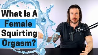 What is a Female Squirting Orgasm? | Squirting 101