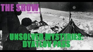 Unsolved Mysteries: Dyatlov Pass (The Show: S2*E142)
