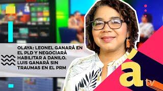 Olaya Leonel Ganara En El PLD Y Negociara Hablitar A Danilo Luis Ganara Sin Traumas En El PRM
