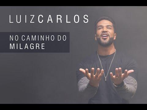 Luiz Carlos - No Caminho do Milagre (Clipe Oficial)