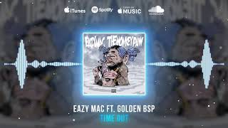 Eazy Mac - Time Out ft. Golden BSP ( Audio)