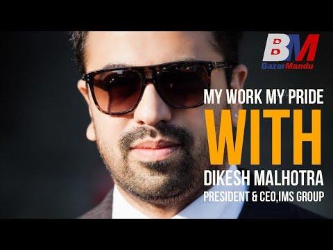 IMS Group  ।।  President & CEO Dikesh Malhotra  ।।  My Work My Pride ।। BazarMandu