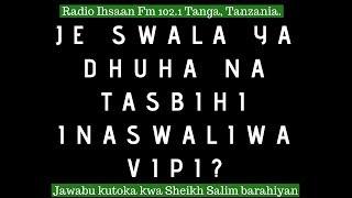 Je swala ya Dhuha na Tasbihi inaswaliwa vipi? (Jibu kutoka kwa Sheikh Salim Barahiyan)