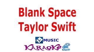 Blank Space - Taylor Swift [ Karaoke ] - CV MUSIC