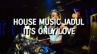 House Music Jadul - It's Only Love