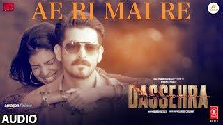 Ae Ri Mai Re Full Audio | Dassehra | Neil Nitin Mukesh, Tina Desai |Vijay Verma  |Ustaad Rashid Khan