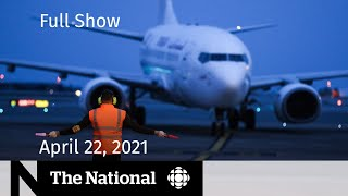 CBC News: The National   Ban on flights from India; Ontario apology   April 22, 2021