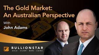 BullionStar Perspectives - John Adams - The Gold Market: An Australian Perspective