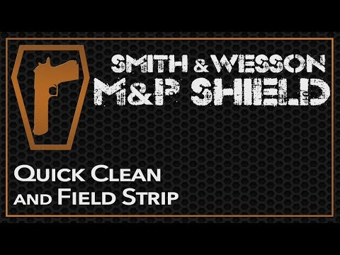 Smith & Wesson M&P Shield - How to Clean & Field Strip 9mm or .40