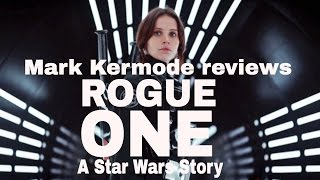 Rogue One: A Star Wars Story reviewed by Mark Kermode