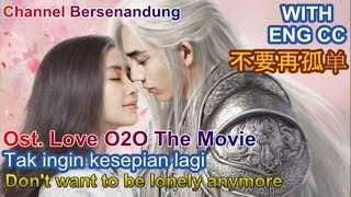 Download lagu Eng/Indo sub Ost Love O2O - Don't want to be lonely anymore by Lala Hsu (  微微一笑很倾城 Ost - 不要再孤单)