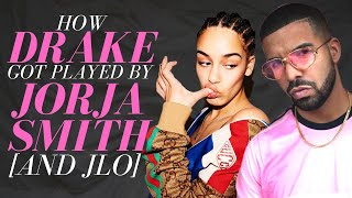 How Drake Got Played By Jorja Smith (AND J-Lo)