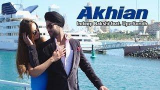 Download Hindi Video Songs - Indeep Bakshi - Akhian feat. Upz Sondh New Full Video