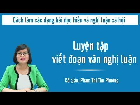 Luyện tập viết đoạn văn nghị luận - Cô Phạm Thị Thu Phương