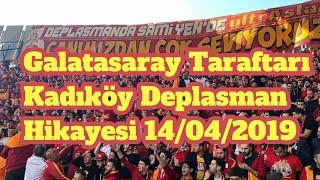 Galatasaray Taraftarı Kadıköy Deplasman Hikayesi 14 04 2019