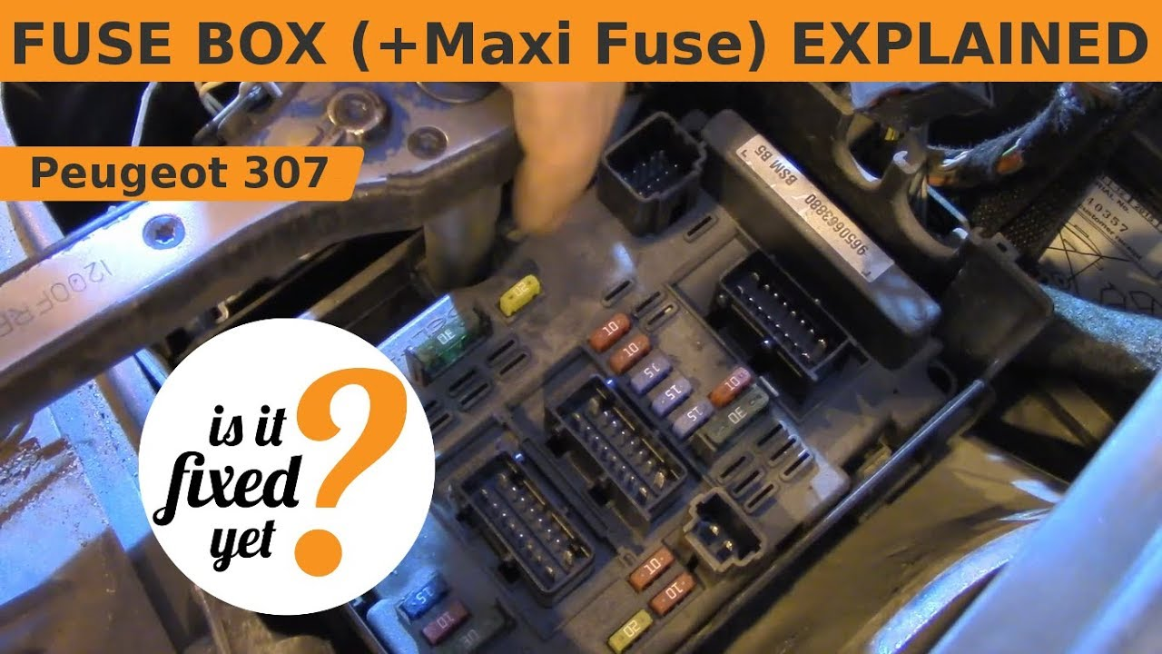 fuse box (incl maxi fuse) explained peugeot 307 sw