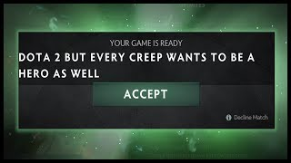 Dota 2 But Every Creep Wants to be a Hero as well