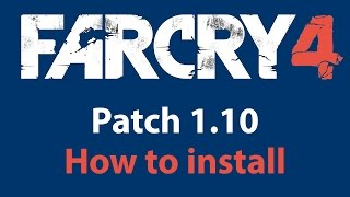 How to install and download Patch 1.10 Far Cry 4 \ Update 1.10