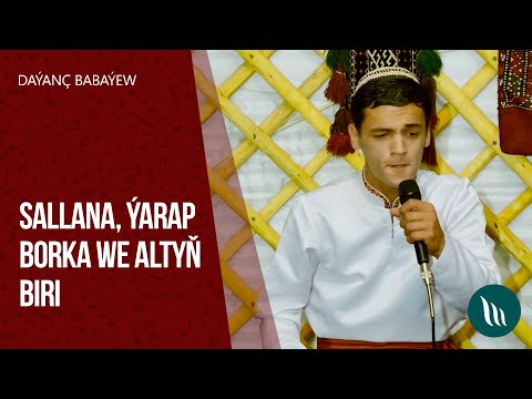 Daýanç Babaýew - Sallana, Ýarap Borka, Altyň Biri | 2020