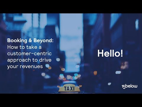 Booking & Beyond  How to take a customer centric approach to drive your revenues