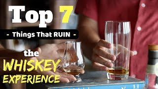 Top 7 Things That RUIN Your Whisk(e)y Experience (according to whisky lovers)