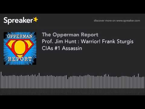 Prof. Jim Hunt : Warrior! Frank Sturgis CIAs #1 Assassin