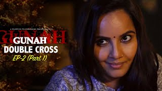 Double Cross - Gunah Episode 02 (Part 1) | FWFOriginals