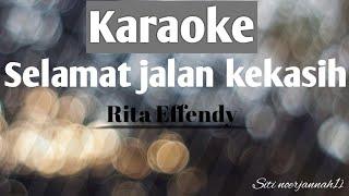 Karaoke selamat jalan kekasih Rita Effendy