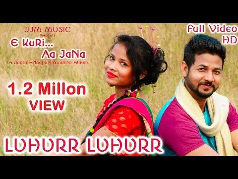 LUHURR LUHURR || New Santali Song || Album - E KURI AA JANA || New Santali Nagpuri Album 2018