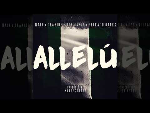 Wale - Allelu ft. Olamide, Don Jazzy, Reekado Banks