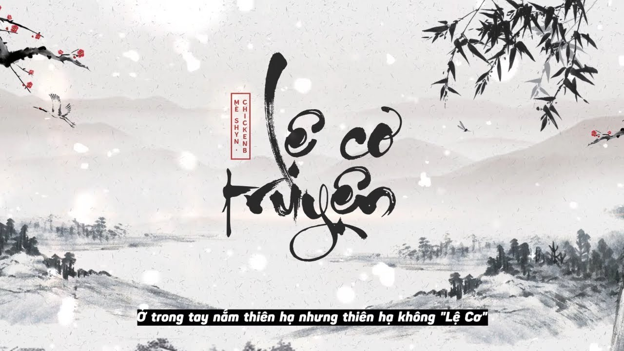 Lệ Cơ Truyện - Mè x Shyn x ChickenB | Video Lyrics