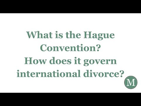 What is the Hague Convention? How does it govern international divorce?
