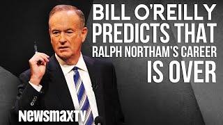 Bill O'Reilly Predicts that Ralph Northam's Career is Over