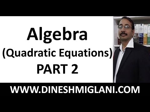 QUADRATIC EQUATIONS WITH TRICKS ( ALGEBRA) FOR CAT MBA SSC CGL CHSL BY DINESH MIGLANI