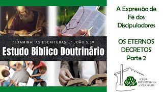 ESTUDO BÍBLICO - OS ETERNOS DECRETOS DE DEUS (PARTE 2)
