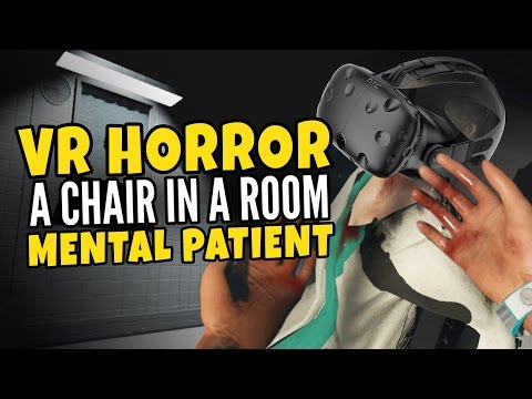 A Chair in a Room - Mental Patient - VR Horror Gameplay Htc Vive |