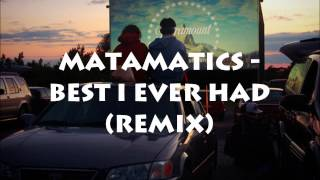 Matamatics - Best I ever Had (Download + Lyrics)
