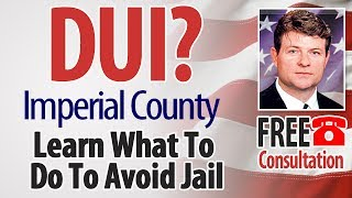 DUI Defense Attorney Imperial County, CA Free Consultation