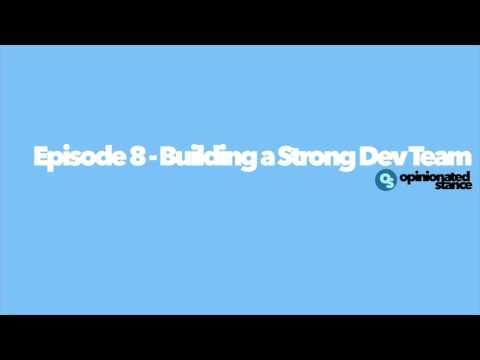 Episode 8 - Finding the Right Development Talent, Building Highly Functional Development Teams