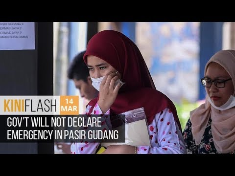 Gov't will not declare emergency in Pasir Gudang | KiniFlash - 14 Mar