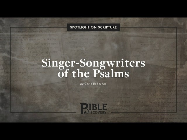 Who were the writers for all 150 Psalms? | Spotlight on Scripture | Singer-Songwriters of the Psalms