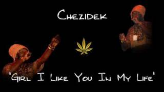 Chezidek - Girl I Like You In My Life