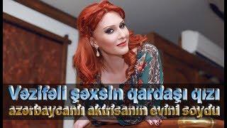 """Azərbaycanlı aktrisanın evini soydular: """"Vəzifəli şəxsin qardaşı qohumudur"""""""
