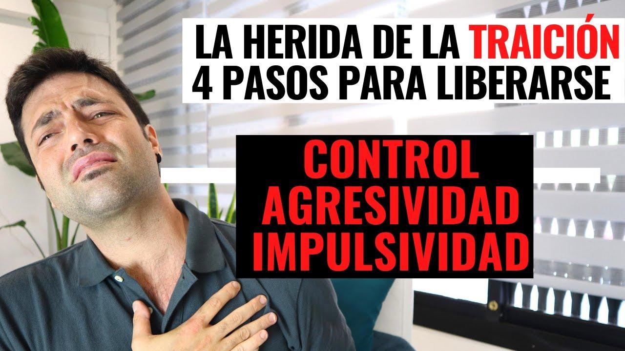 4 Pasos Para Liberarse De La Herida De La Traición; Agresividad, Control, Impulsividad.